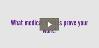 What medical studies prove your work?