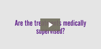 Are the treatments medically supervised?