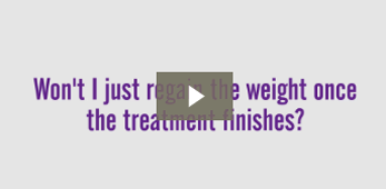 Won't I just regain the weight once the treatment finishes?